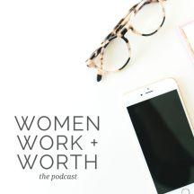 Women, Work & Worth